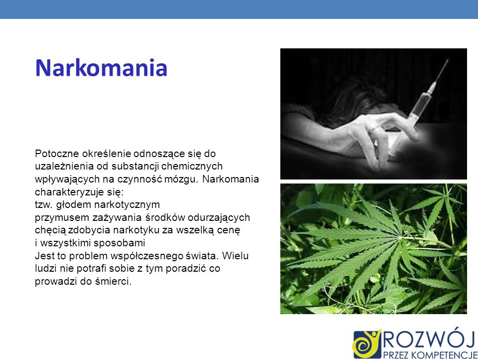 Narkomania Potoczne określenie odnoszące się do uzależnienia od substancji chemicznych wpływających na czynność mózgu. Narkomania charakteryzuje się: