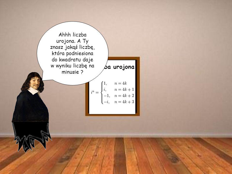 Ahhh liczba urojona. A Ty znasz jakąś liczbę, która podniesiona do kwadratu daje w wyniku liczbę na minusie