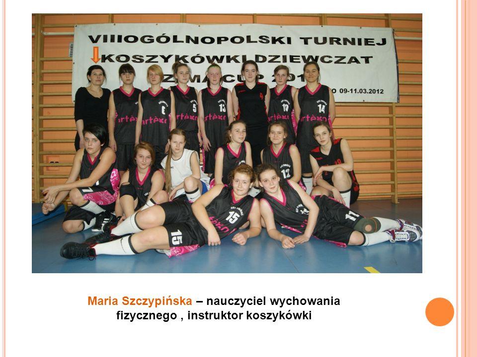 Maria Szczypińska – nauczyciel wychowania fizycznego , instruktor koszykówki