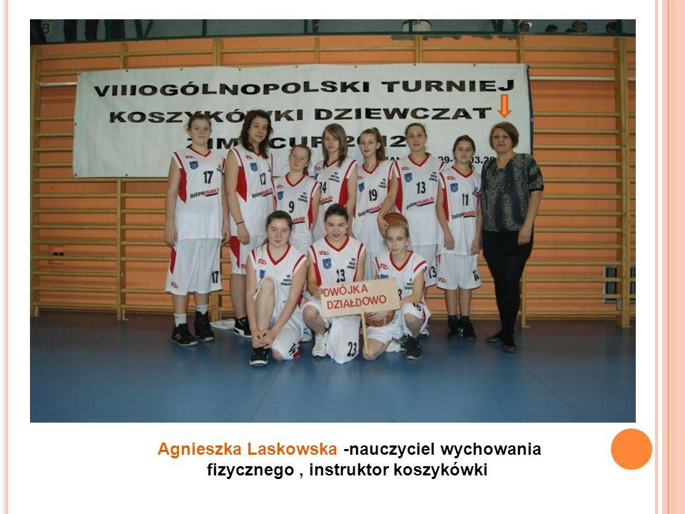 Agnieszka Laskowska -nauczyciel wychowania fizycznego , instruktor koszykówki