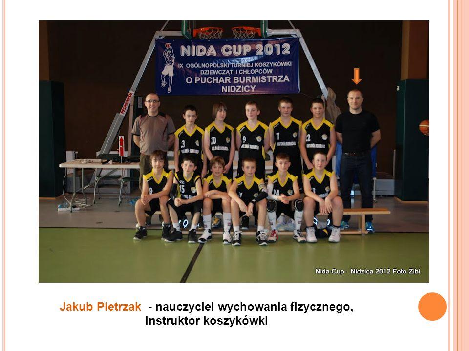 Jakub Pietrzak - nauczyciel wychowania fizycznego, instruktor koszykówki
