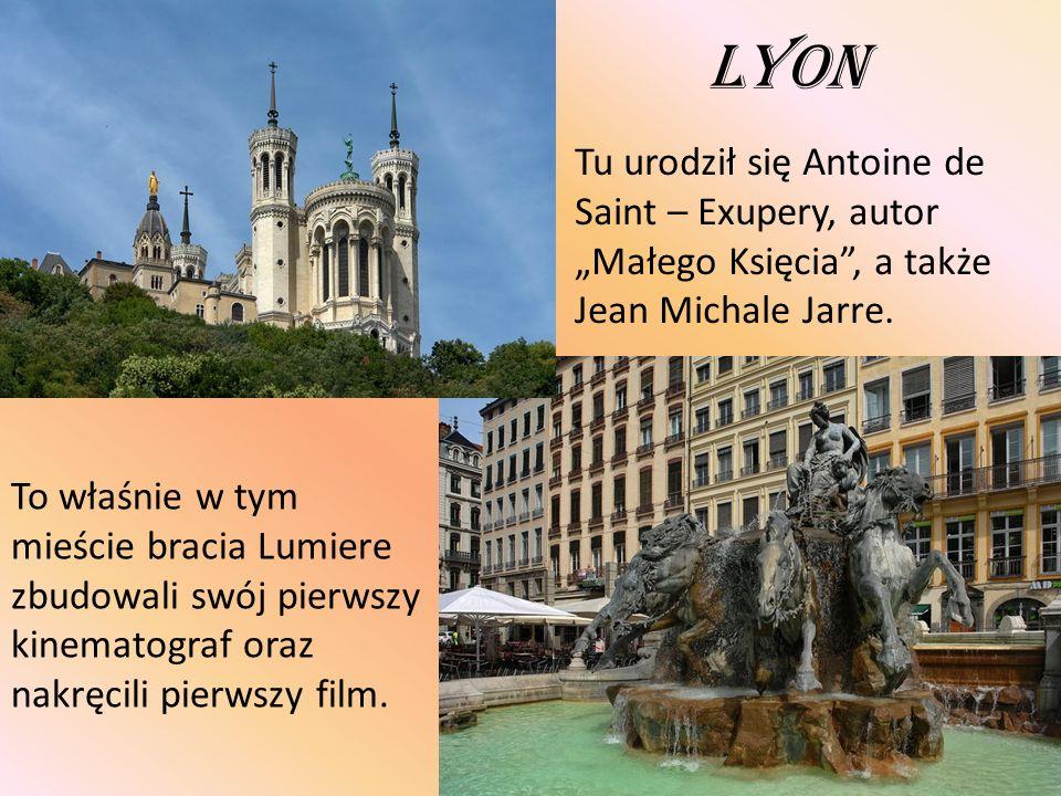 """Lyon Tu urodził się Antoine de Saint – Exupery, autor """"Małego Księcia , a także Jean Michale Jarre."""