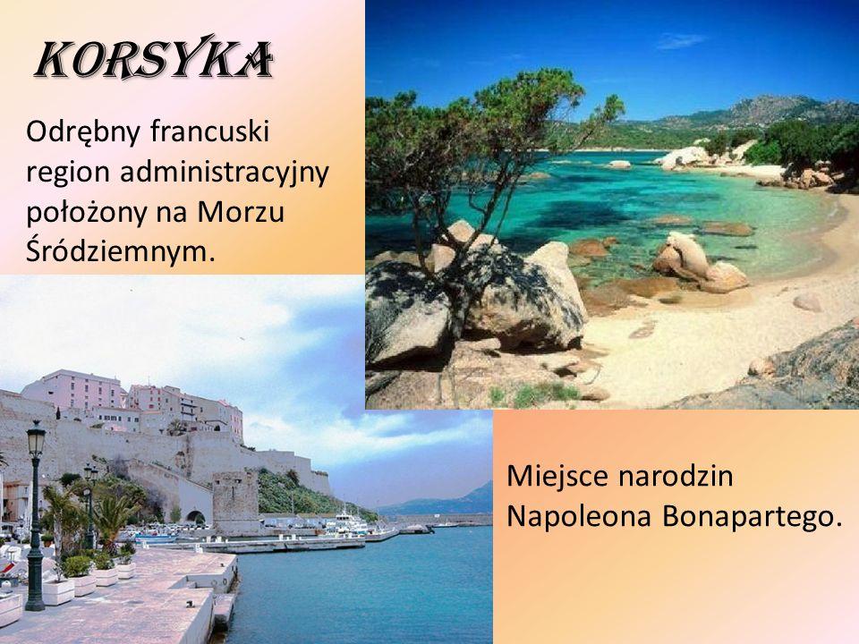 Korsyka Odrębny francuski region administracyjny położony na Morzu Śródziemnym.