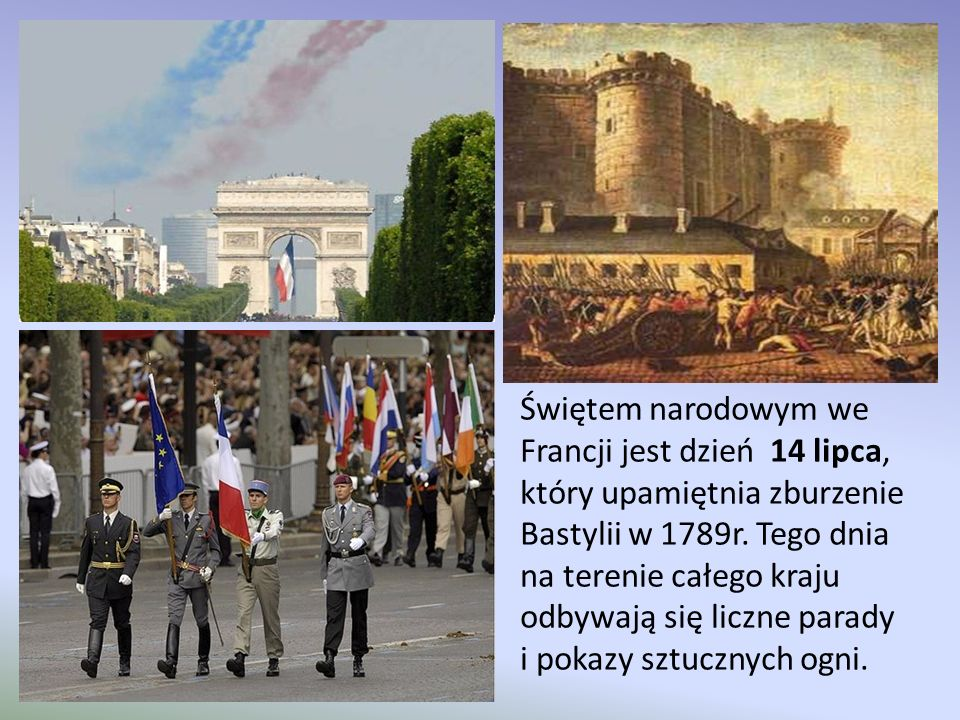Świętem narodowym we Francji jest dzień 14 lipca, który upamiętnia zburzenie Bastylii w 1789r. Tego dnia na terenie całego kraju odbywają się liczne parady i pokazy sztucznych ogni.