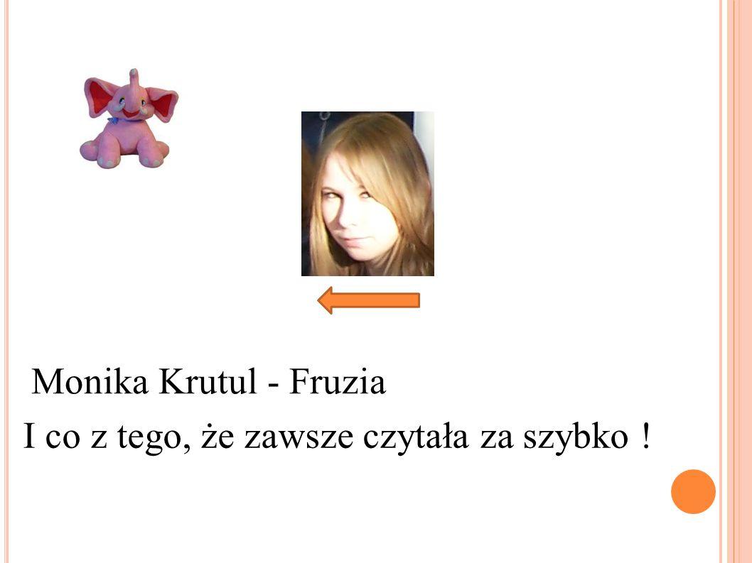 Monika Krutul - Fruzia I co z tego, że zawsze czytała za szybko !