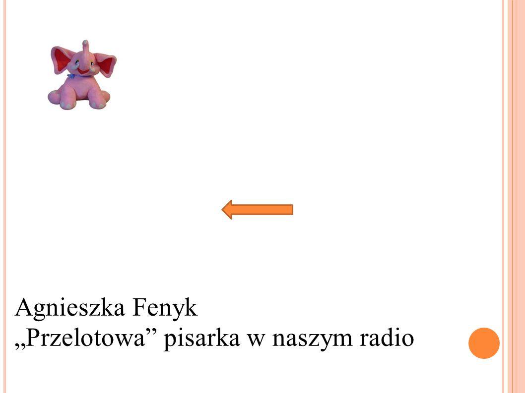 """Agnieszka Fenyk """"Przelotowa pisarka w naszym radio"""