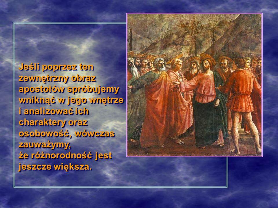 Jeśli poprzez ten zewnętrzny obraz apostołów spróbujemy wniknąć w jego wnętrze i analizować ich charaktery oraz osobowość, wówczas zauważymy, że różnorodność jest jeszcze większa.
