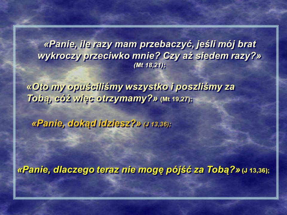 «Panie, ile razy mam przebaczyć, jeśli mój brat wykroczy przeciwko mnie Czy aż siedem razy » (Mt 18,21);