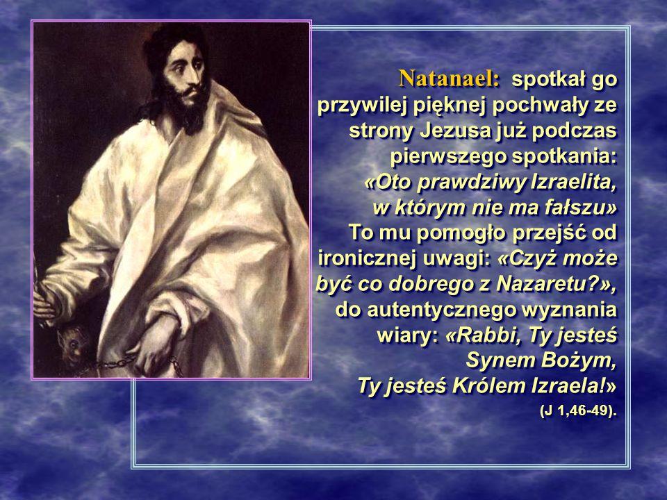 Natanael: spotkał go przywilej pięknej pochwały ze strony Jezusa już podczas pierwszego spotkania: