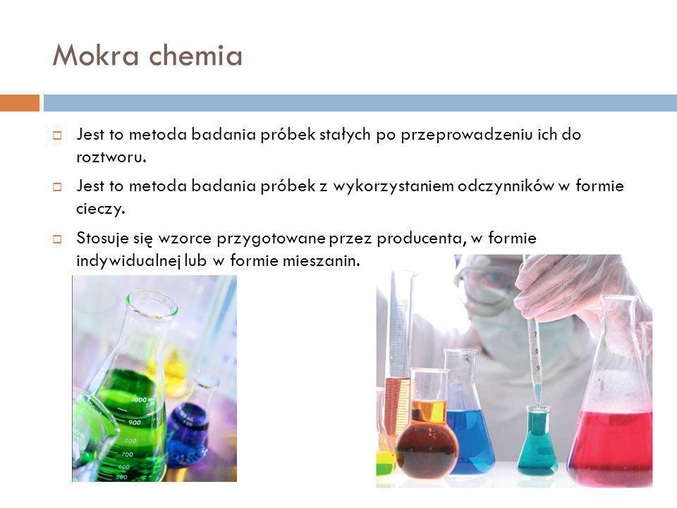 Mokra chemia Jest to metoda badania próbek stałych po przeprowadzeniu ich do roztworu.
