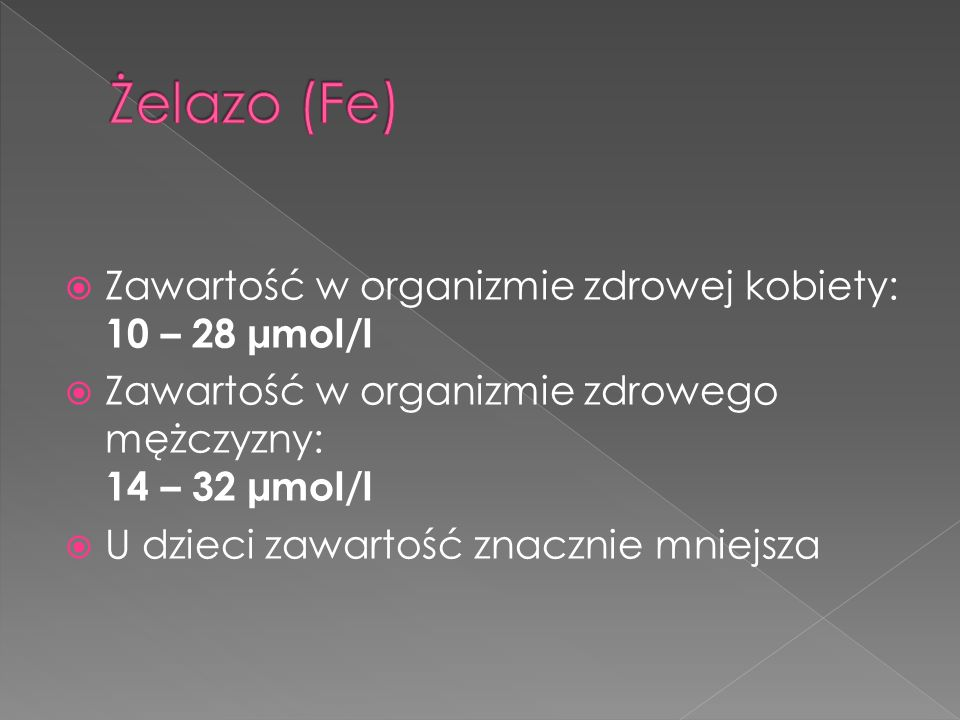 Żelazo (Fe) Zawartość w organizmie zdrowej kobiety: 10 – 28 µmol/l