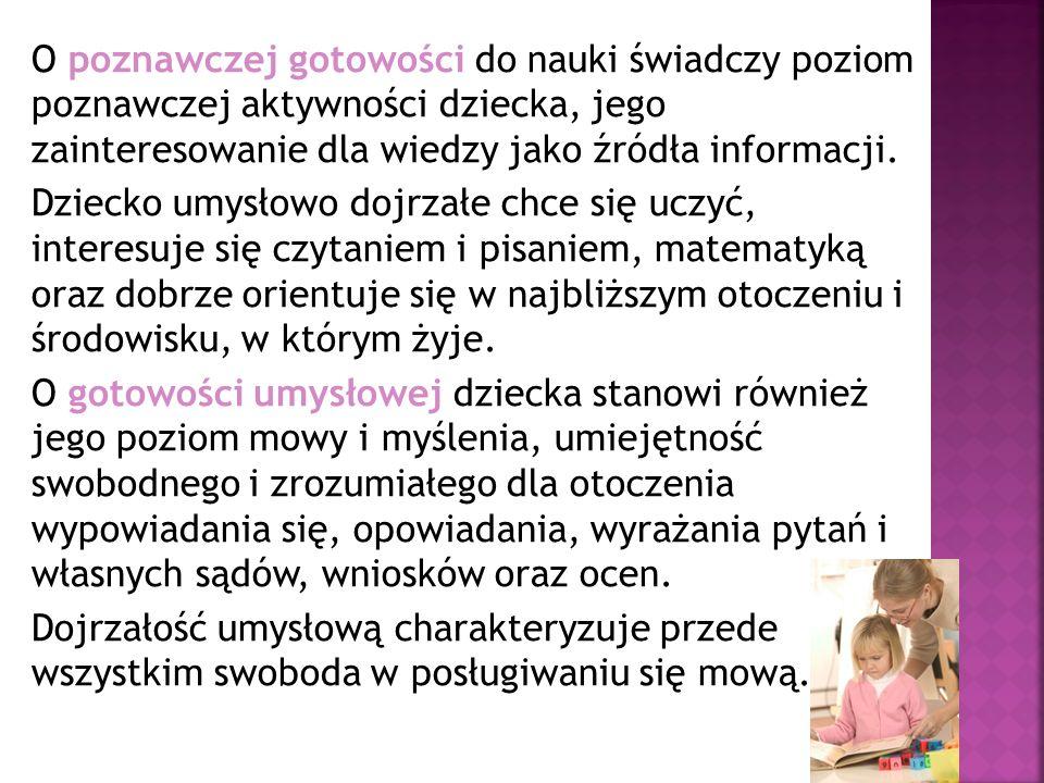O poznawczej gotowości do nauki świadczy poziom poznawczej aktywności dziecka, jego zainteresowanie dla wiedzy jako źródła informacji.