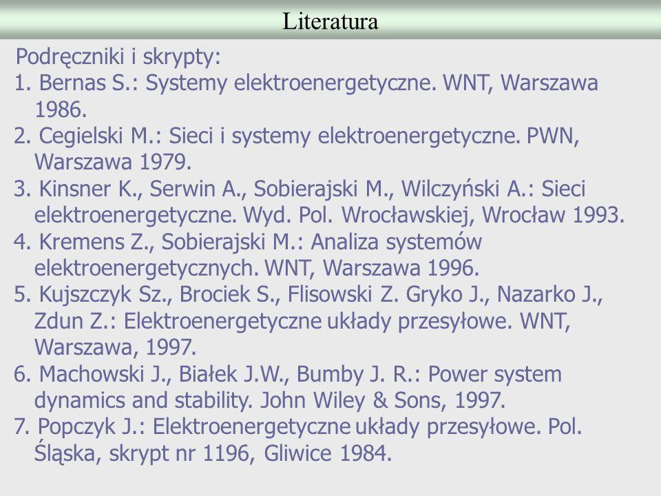 Literatura Podręczniki i skrypty: 1. Bernas S.: Systemy elektroenergetyczne. WNT, Warszawa 1986.
