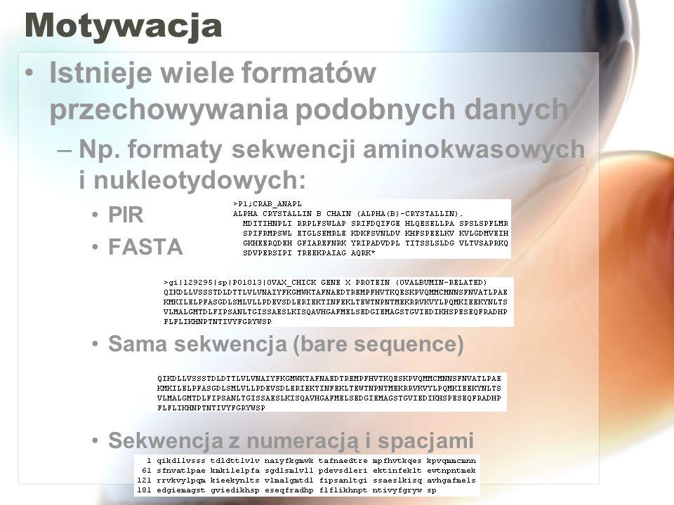 Motywacja Istnieje wiele formatów przechowywania podobnych danych