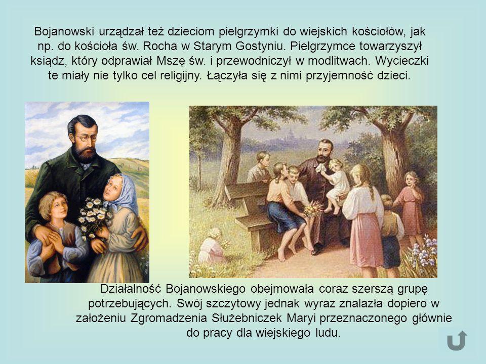 Bojanowski urządzał też dzieciom pielgrzymki do wiejskich kościołów, jak np. do kościoła św. Rocha w Starym Gostyniu. Pielgrzymce towarzyszył ksiądz, który odprawiał Mszę św. i przewodniczył w modlitwach. Wycieczki te miały nie tylko cel religijny. Łączyła się z nimi przyjemność dzieci.