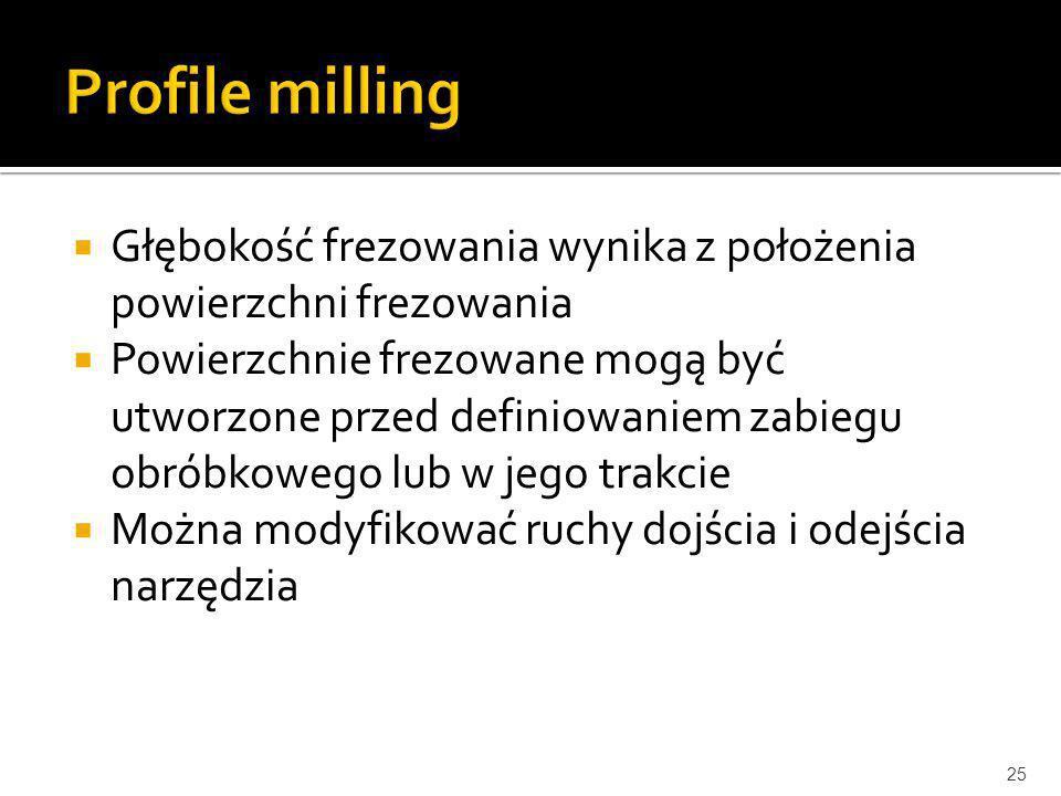 Profile milling Głębokość frezowania wynika z położenia powierzchni frezowania.