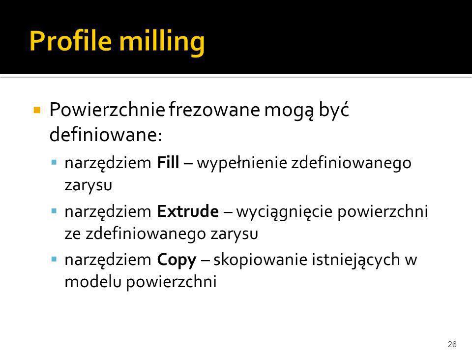 Profile milling Powierzchnie frezowane mogą być definiowane: