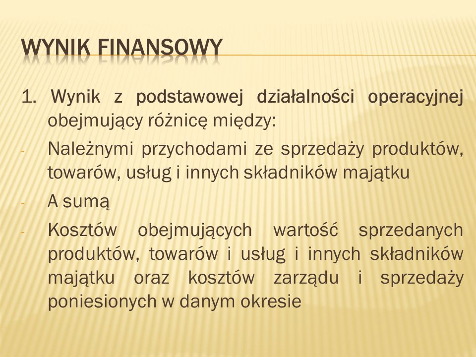 Wynik finansowy 1. Wynik z podstawowej działalności operacyjnej obejmujący różnicę między: