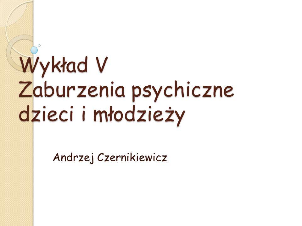 Wykład V Zaburzenia psychiczne dzieci i młodzieży