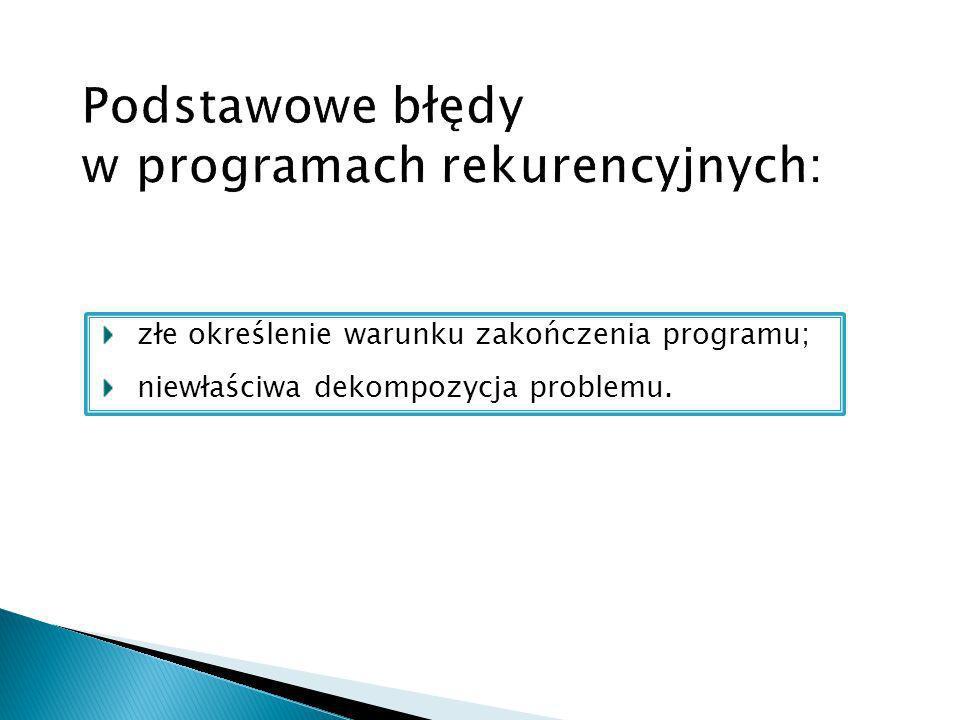 Podstawowe błędy w programach rekurencyjnych: