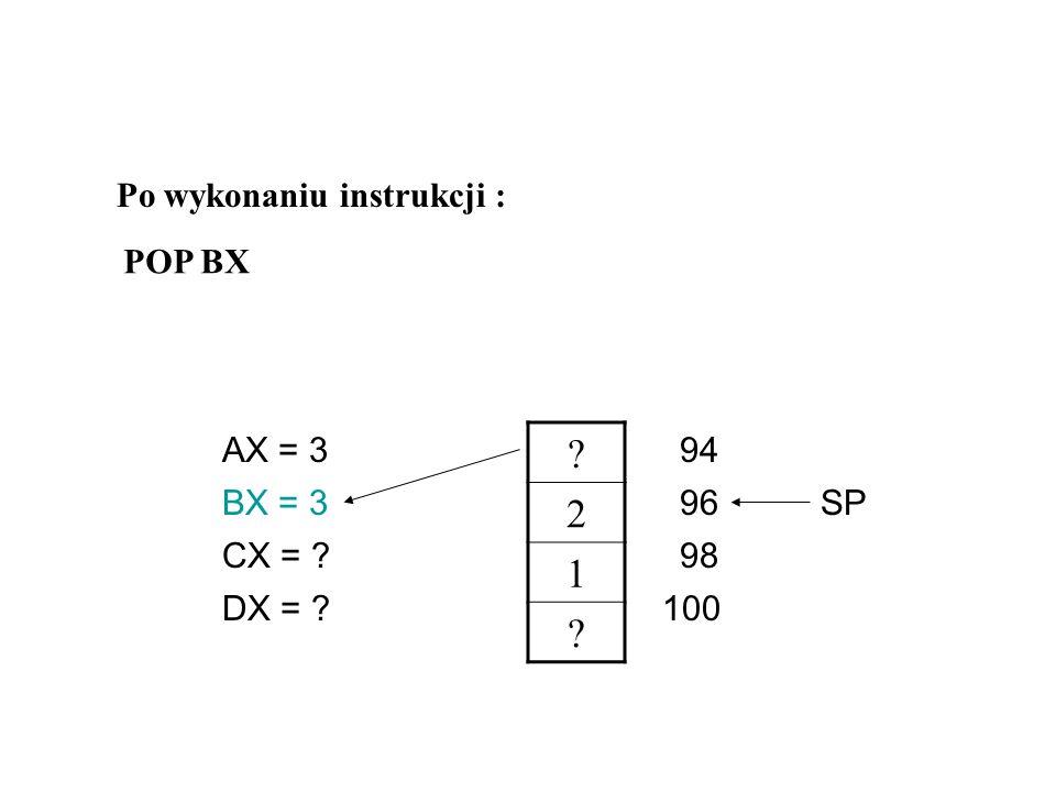 2 1 Po wykonaniu instrukcji : POP BX AX = 3 94 BX = 3 96 SP CX =