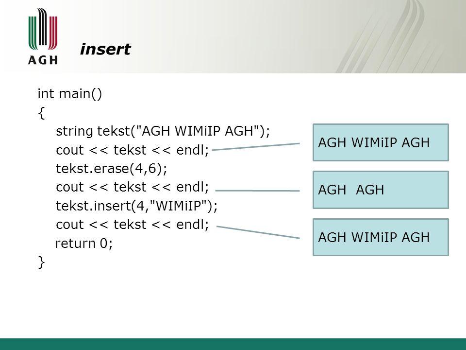 insert int main() { string tekst( AGH WIMiIP AGH ); cout << tekst << endl; tekst.erase(4,6); tekst.insert(4, WIMiIP ); return 0; }