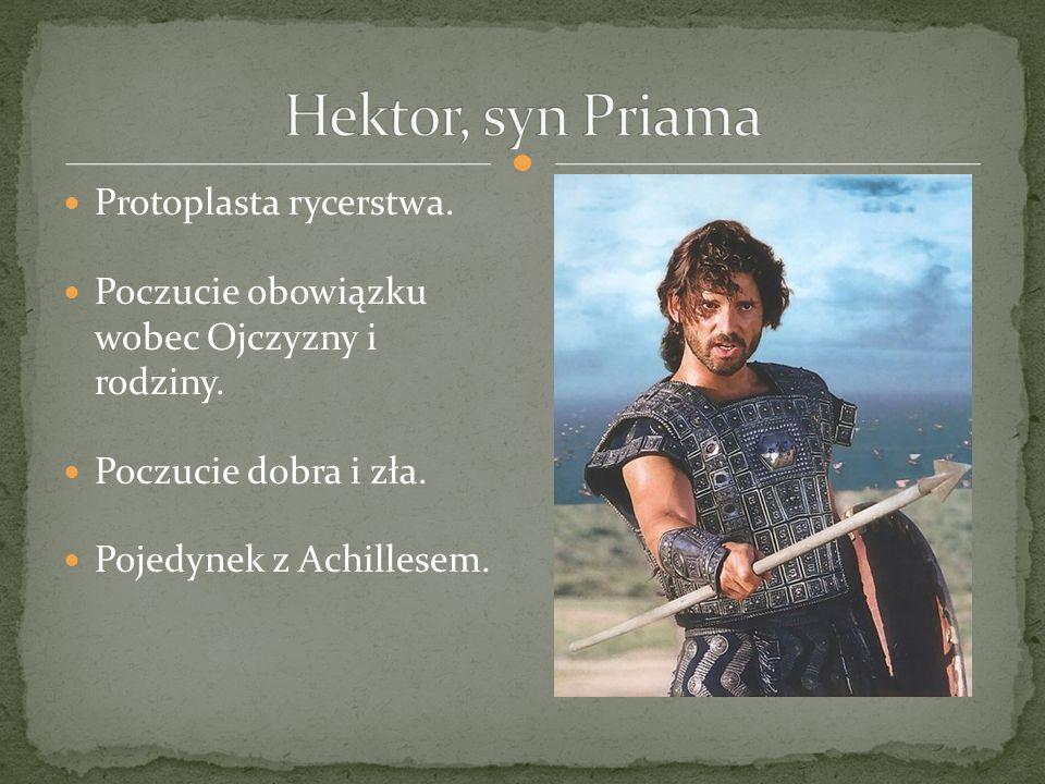 Hektor, syn Priama Protoplasta rycerstwa.