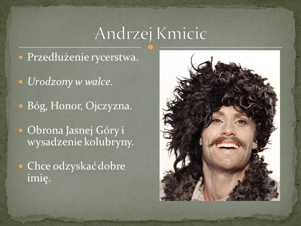Andrzej Kmicic Przedłużenie rycerstwa. Urodzony w walce.