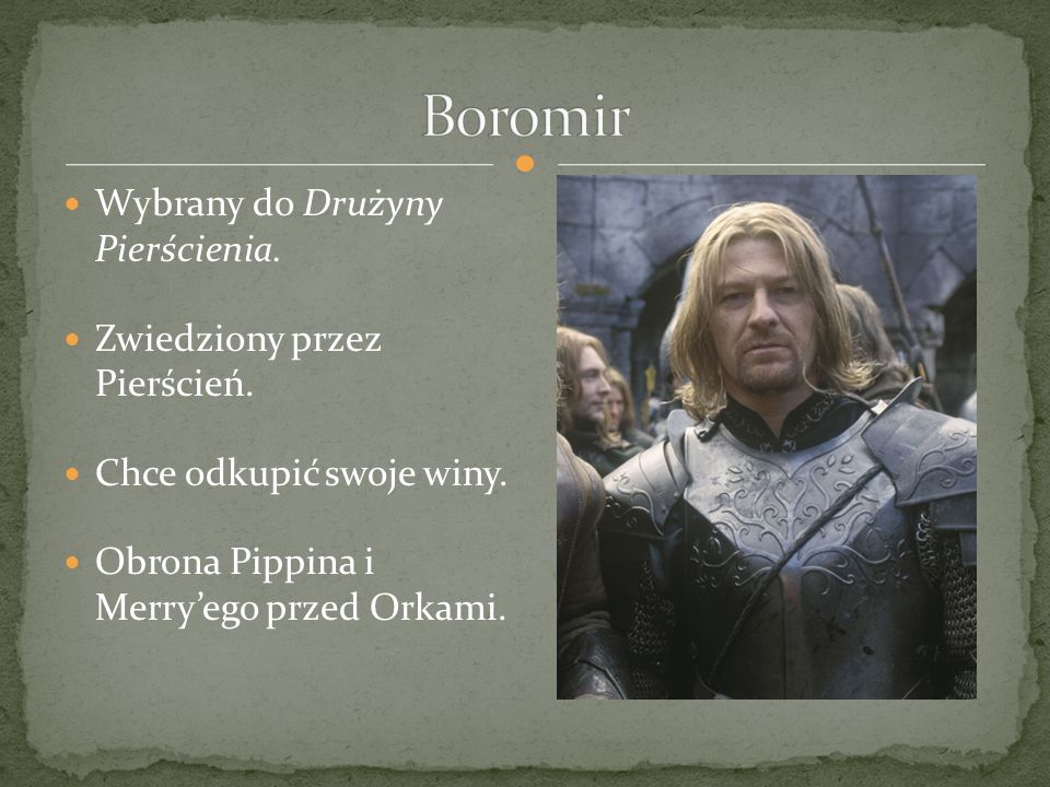 Boromir Wybrany do Drużyny Pierścienia. Zwiedziony przez Pierścień.