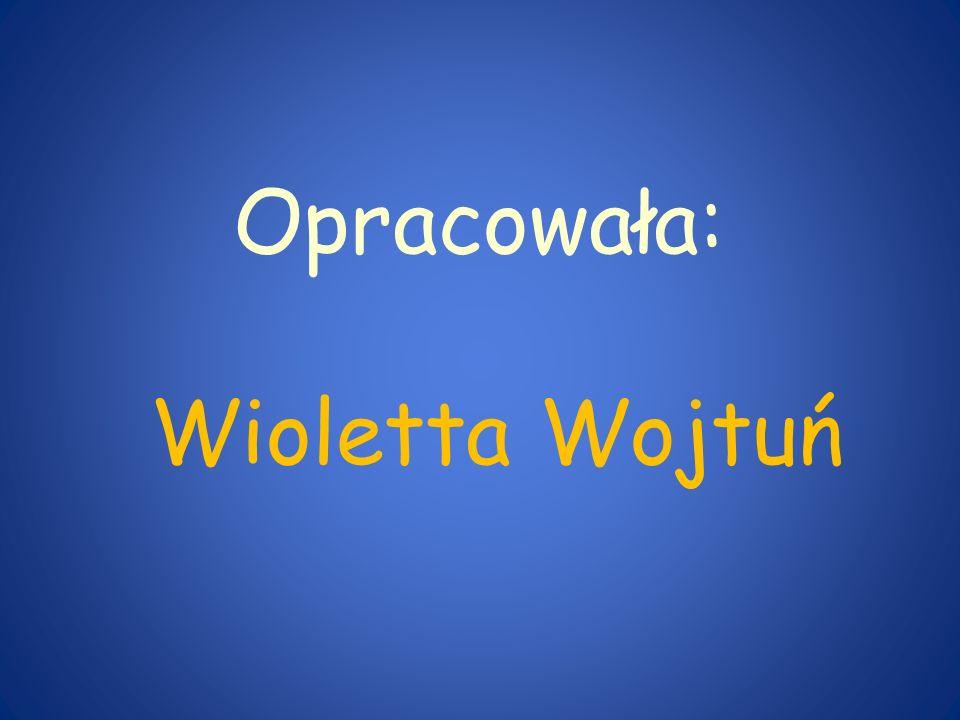 Opracowała: Wioletta Wojtuń