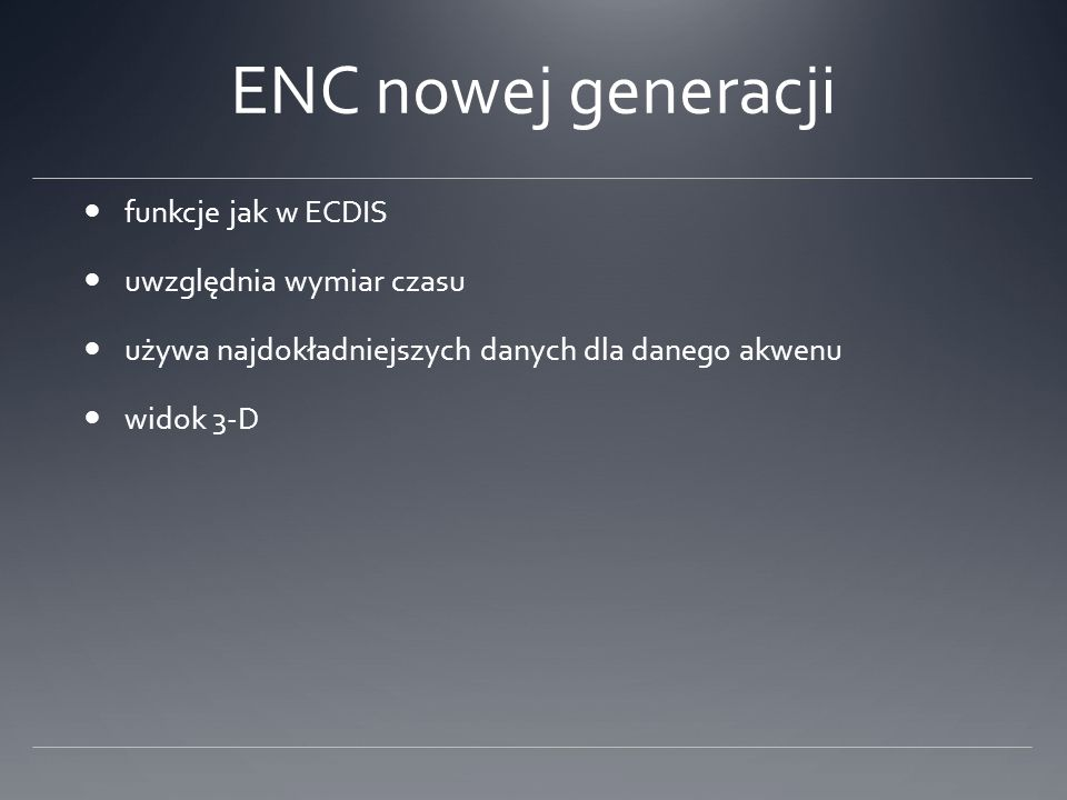 ENC nowej generacji funkcje jak w ECDIS uwzględnia wymiar czasu
