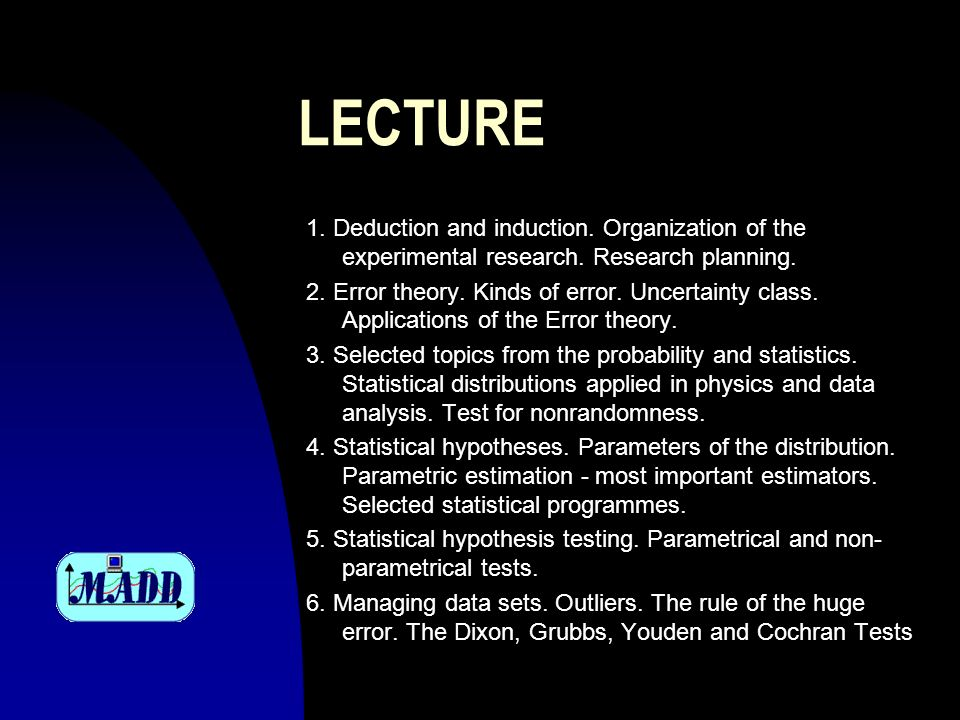 LECTURE1. Deduction and induction. Organization of the experimental research. Research planning.