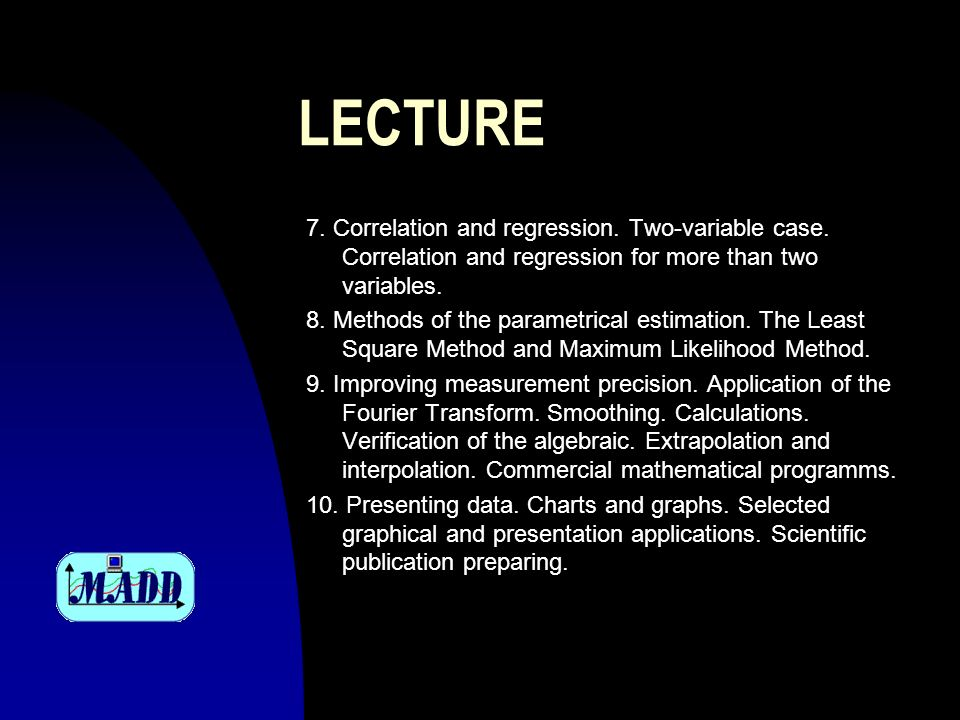 LECTURE 7. Correlation and regression. Two-variable case. Correlation and regression for more than two variables.