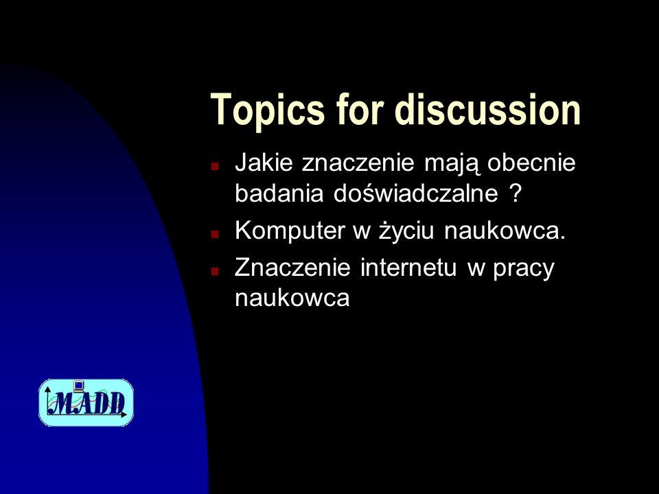 Topics for discussion Jakie znaczenie mają obecnie badania doświadczalne Komputer w życiu naukowca.