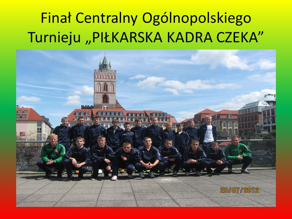 """Finał Centralny Ogólnopolskiego Turnieju """"PIŁKARSKA KADRA CZEKA"""