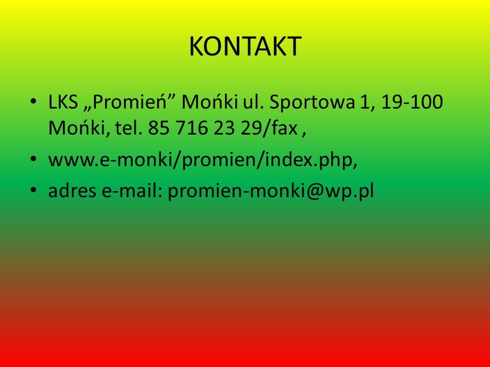 """KONTAKT LKS """"Promień Mońki ul. Sportowa 1, 19-100 Mońki, tel. 85 716 23 29/fax , www.e-monki/promien/index.php,"""
