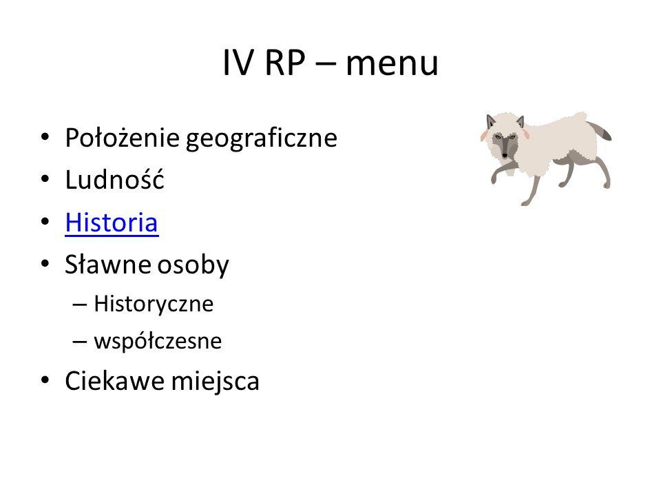 IV RP – menu Położenie geograficzne Ludność Historia Sławne osoby