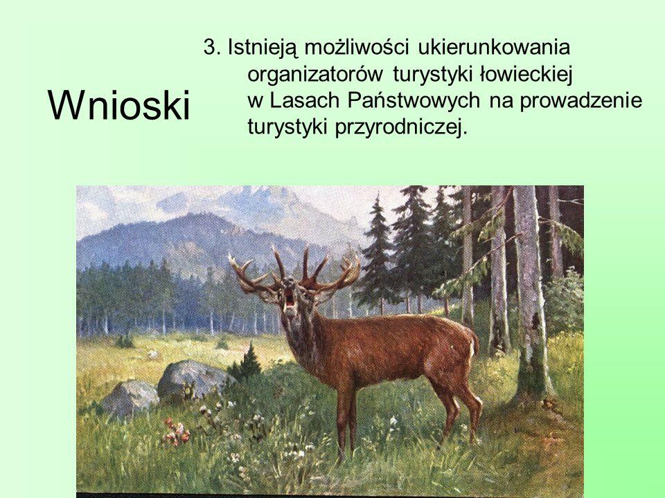 3. Istnieją możliwości ukierunkowania organizatorów turystyki łowieckiej w Lasach Państwowych na prowadzenie turystyki przyrodniczej.