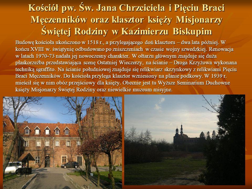 Kościół pw. Św. Jana Chrzciciela i Pięciu Braci Męczenników oraz klasztor księży Misjonarzy Świętej Rodziny w Kazimierzu Biskupim