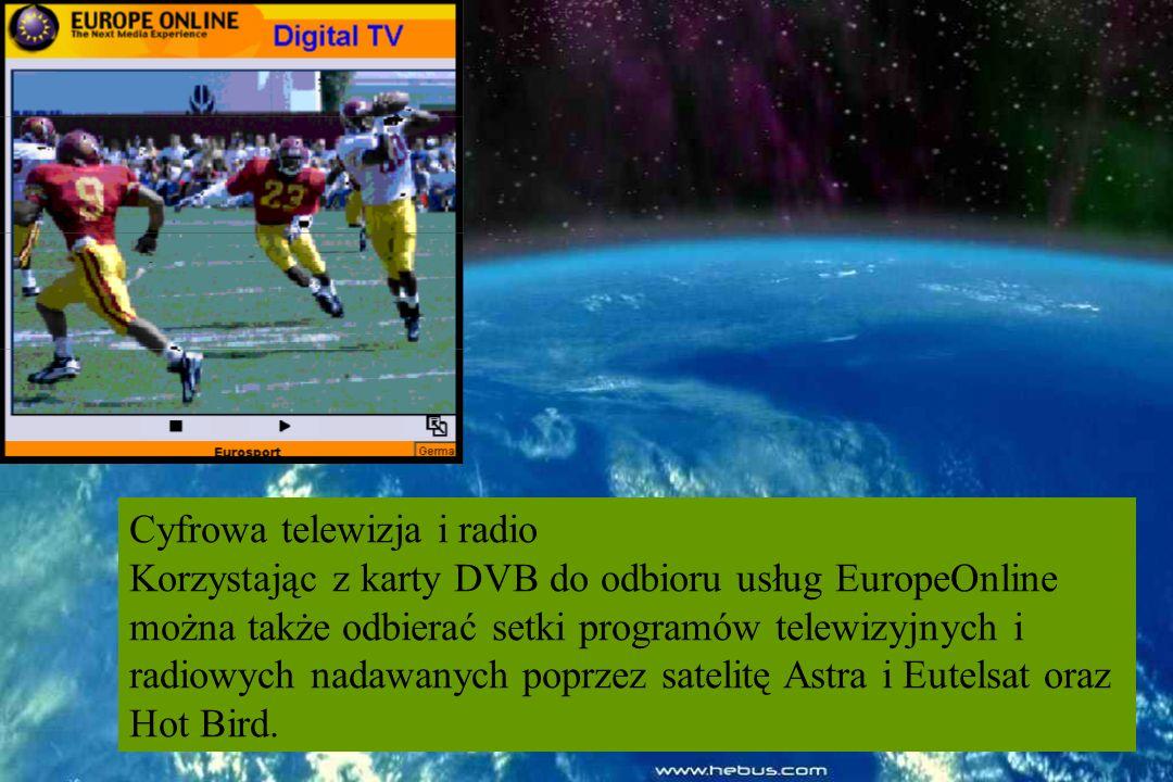 Cyfrowa telewizja i radio Korzystając z karty DVB do odbioru usług EuropeOnline można także odbierać setki programów telewizyjnych i radiowych nadawanych poprzez satelitę Astra i Eutelsat oraz Hot Bird.
