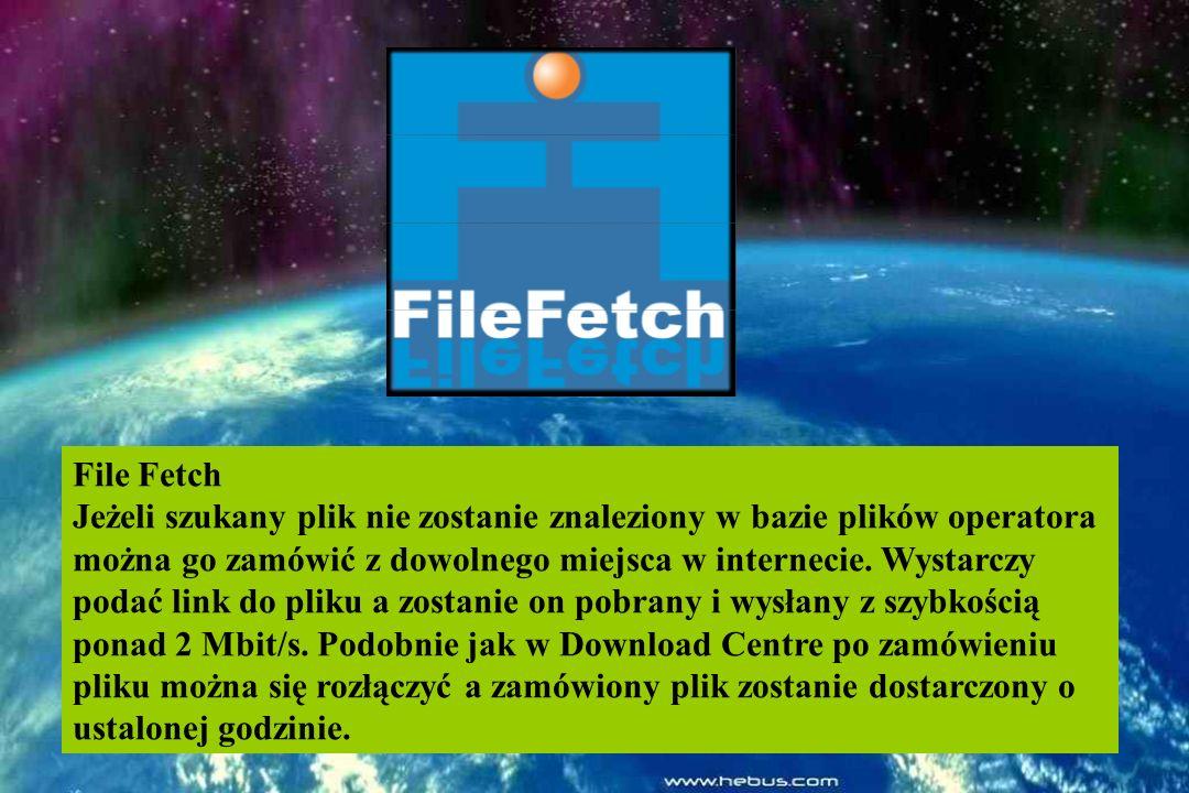 File Fetch Jeżeli szukany plik nie zostanie znaleziony w bazie plików operatora można go zamówić z dowolnego miejsca w internecie.