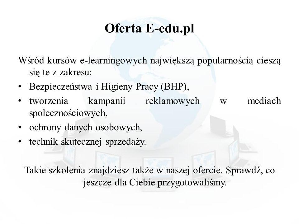 Oferta E-edu.pl Wśród kursów e-learningowych największą popularnością cieszą się te z zakresu: Bezpieczeństwa i Higieny Pracy (BHP),