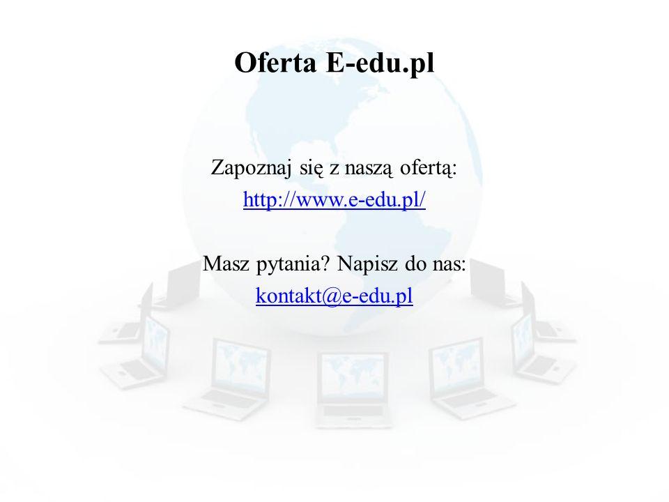 Oferta E-edu.pl Zapoznaj się z naszą ofertą: http://www.e-edu.pl/ Masz pytania.
