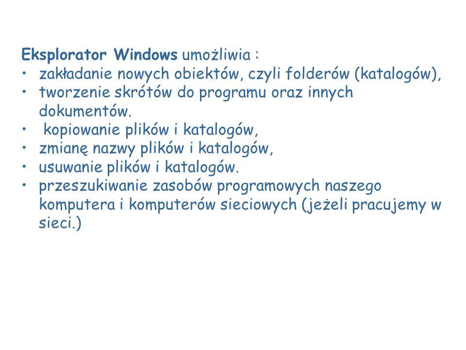 Eksplorator Windows umożliwia :