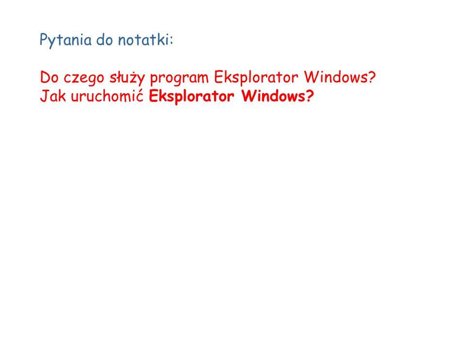 Pytania do notatki: Do czego służy program Eksplorator Windows Jak uruchomić Eksplorator Windows