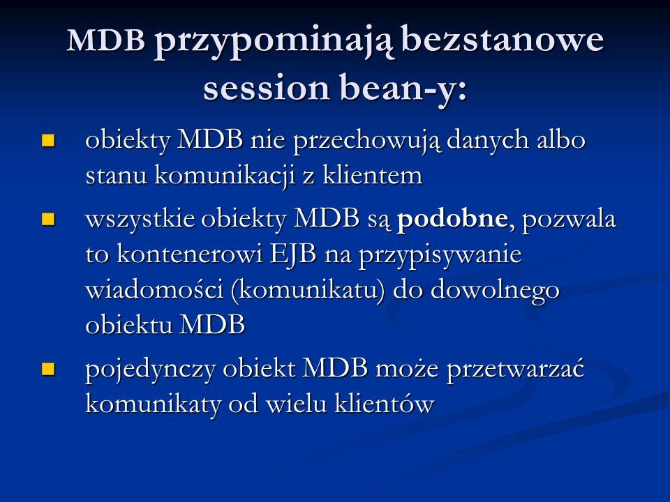 MDB przypominają bezstanowe session bean-y: