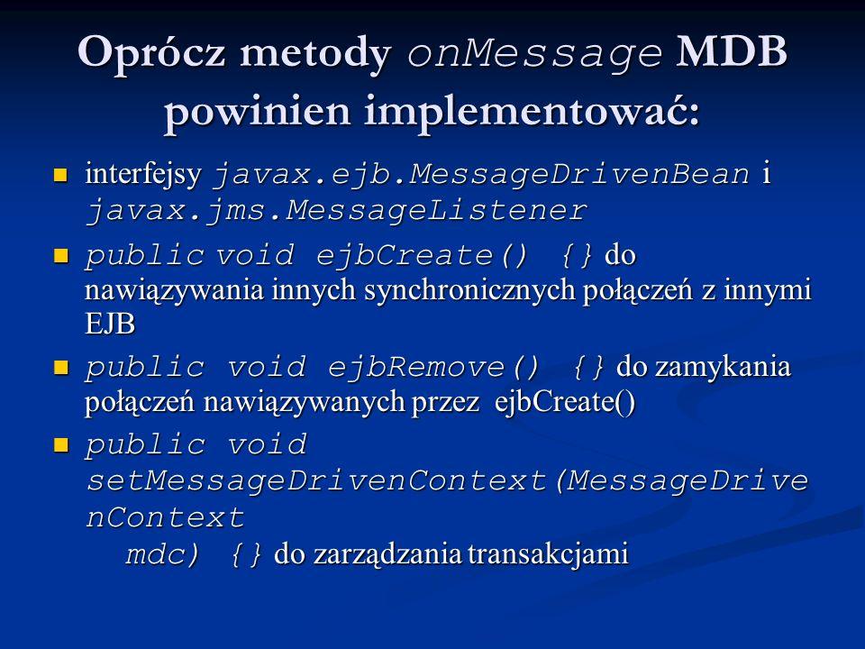 Oprócz metody onMessage MDB powinien implementować: