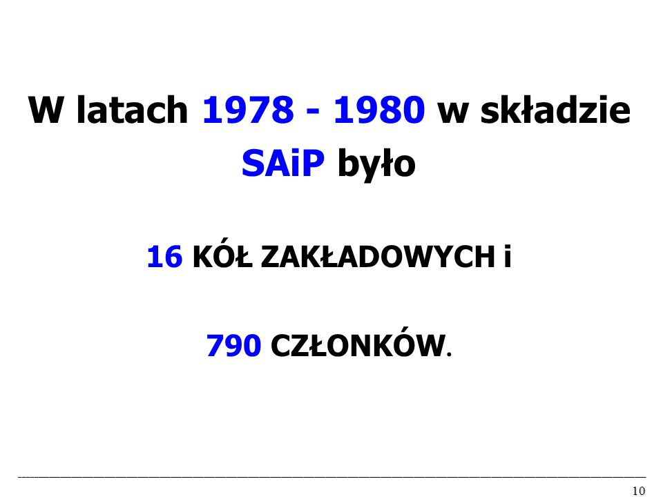 W latach 1978 - 1980 w składzie SAiP było 16 KÓŁ ZAKŁADOWYCH i