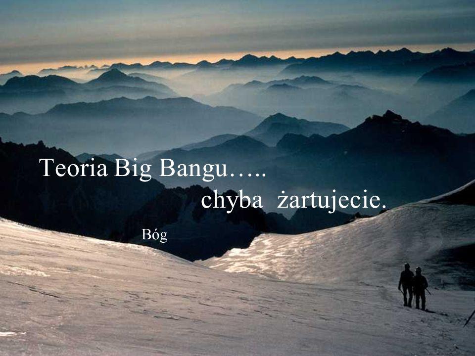 Teoria Big Bangu….. chyba żartujecie. Bóg