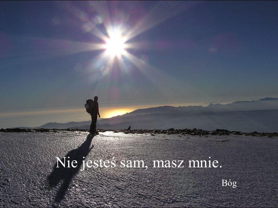 Nie jesteś sam, masz mnie. Bóg